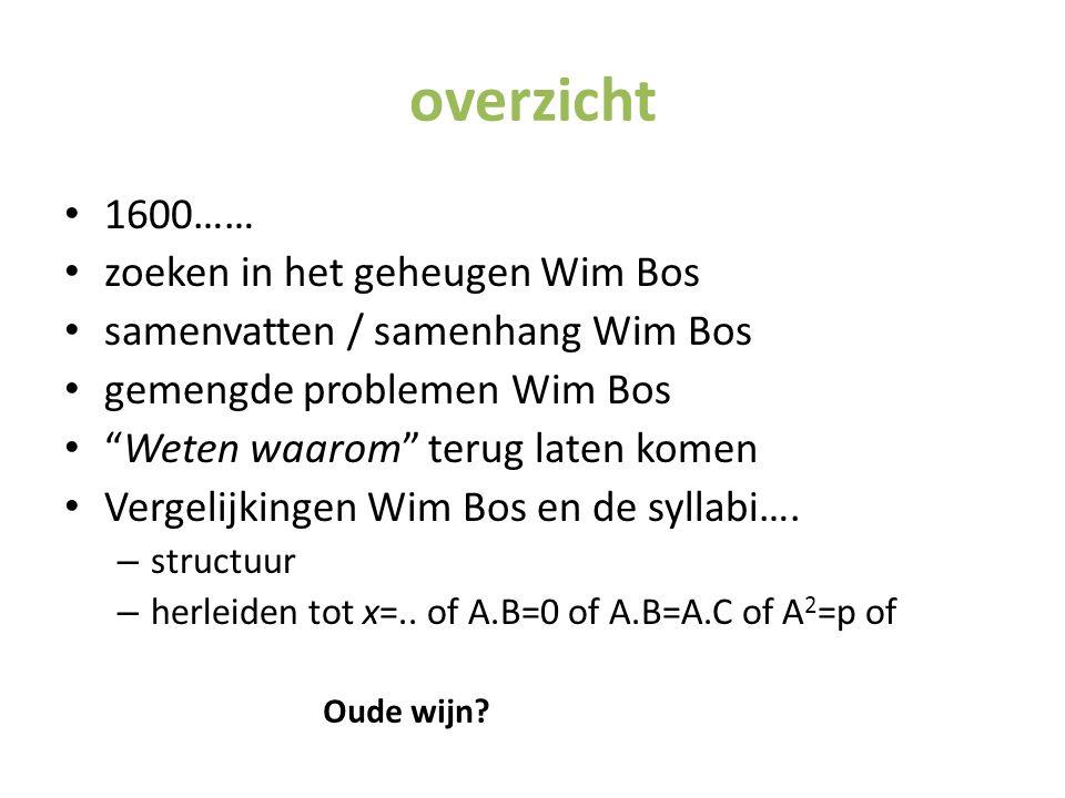 """overzicht 1600…… zoeken in het geheugen Wim Bos samenvatten / samenhang Wim Bos gemengde problemen Wim Bos """"Weten waarom"""" terug laten komen Vergelijki"""