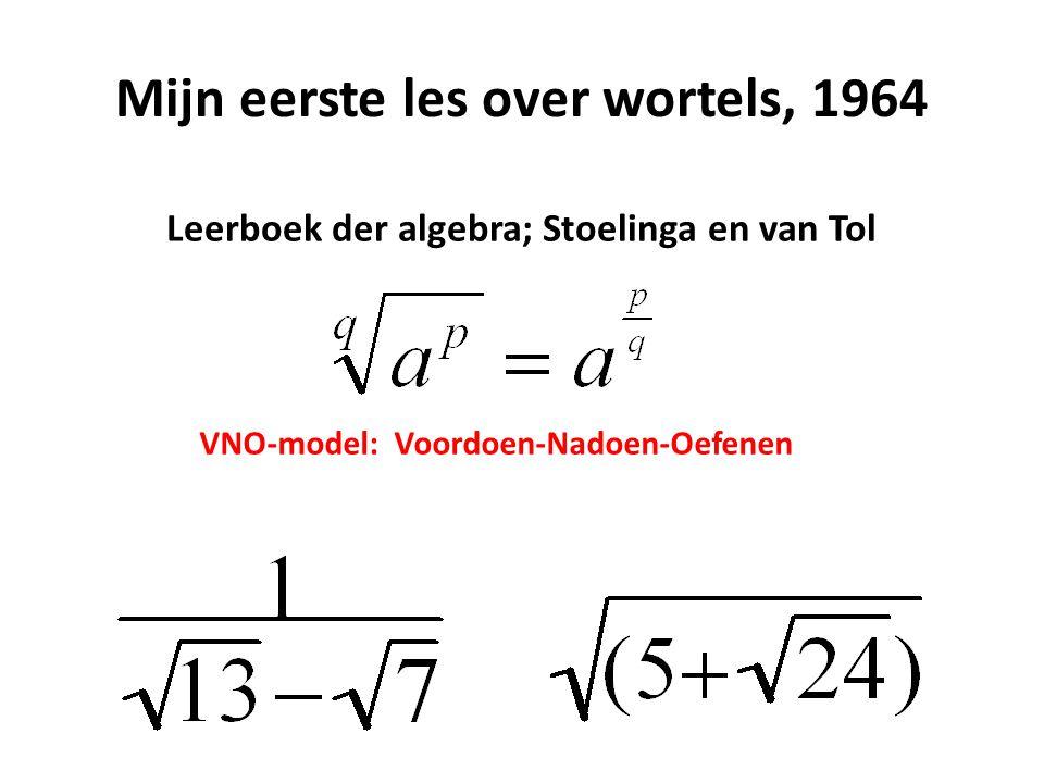 Mijn eerste les over wortels, 1964 Leerboek der algebra; Stoelinga en van Tol VNO-model: Voordoen-Nadoen-Oefenen