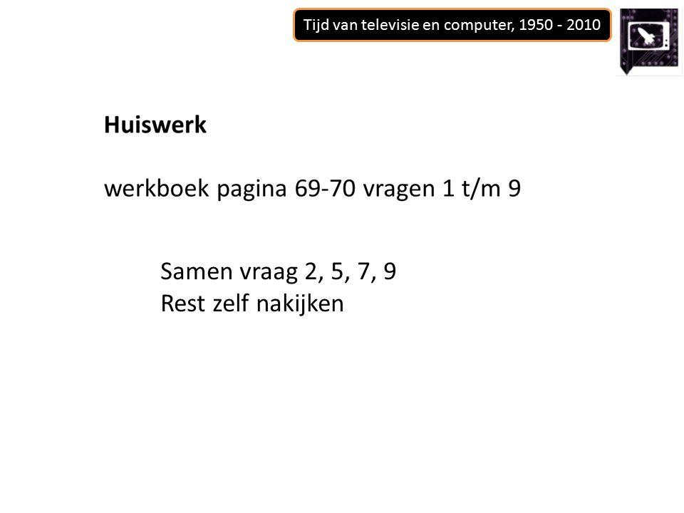 Tijd van televisie en computer, 1950 - 2010 Samen vraag 2, 5, 7, 9 Rest zelf nakijken