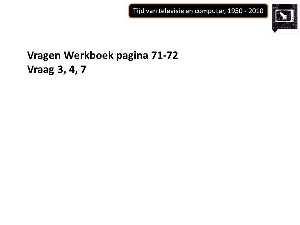 Tijd van televisie en computer, 1950 - 2010 Vragen Werkboek pagina 71-72 Vraag 3, 4, 7