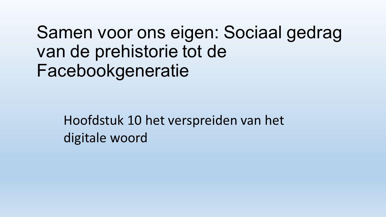 Samen voor ons eigen: Sociaal gedrag van de prehistorie tot de Facebookgeneratie Hoofdstuk 10 het verspreiden van het digitale woord
