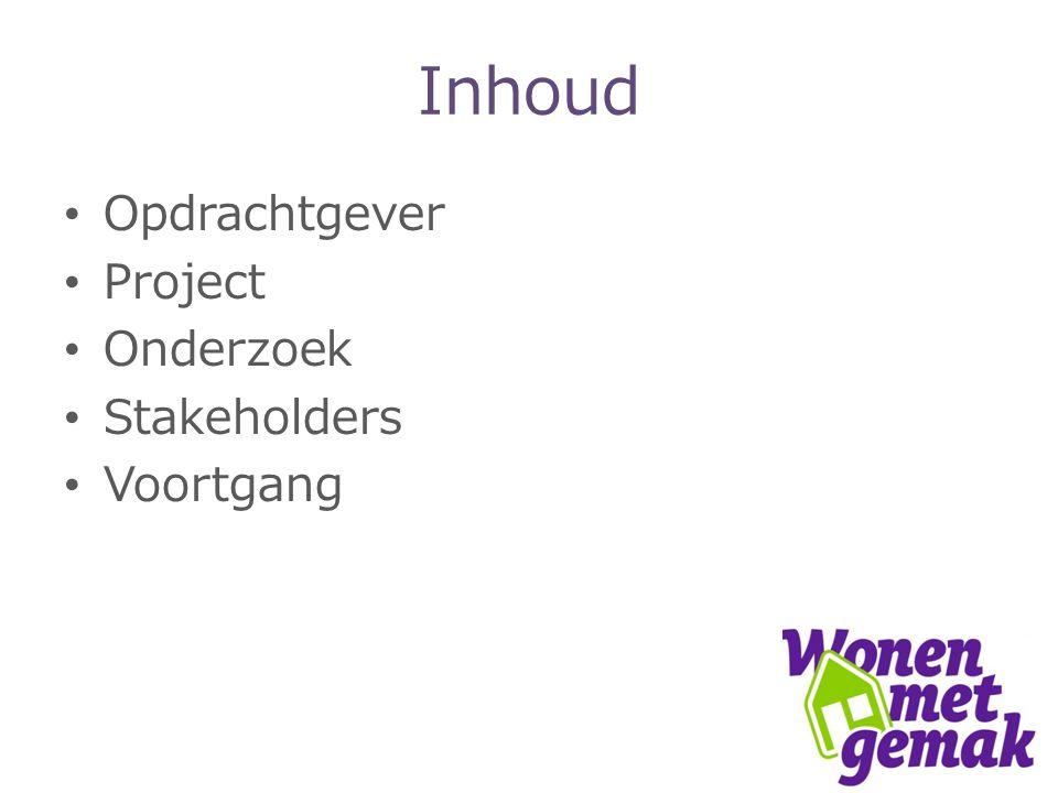 Inhoud Opdrachtgever Project Onderzoek Stakeholders Voortgang