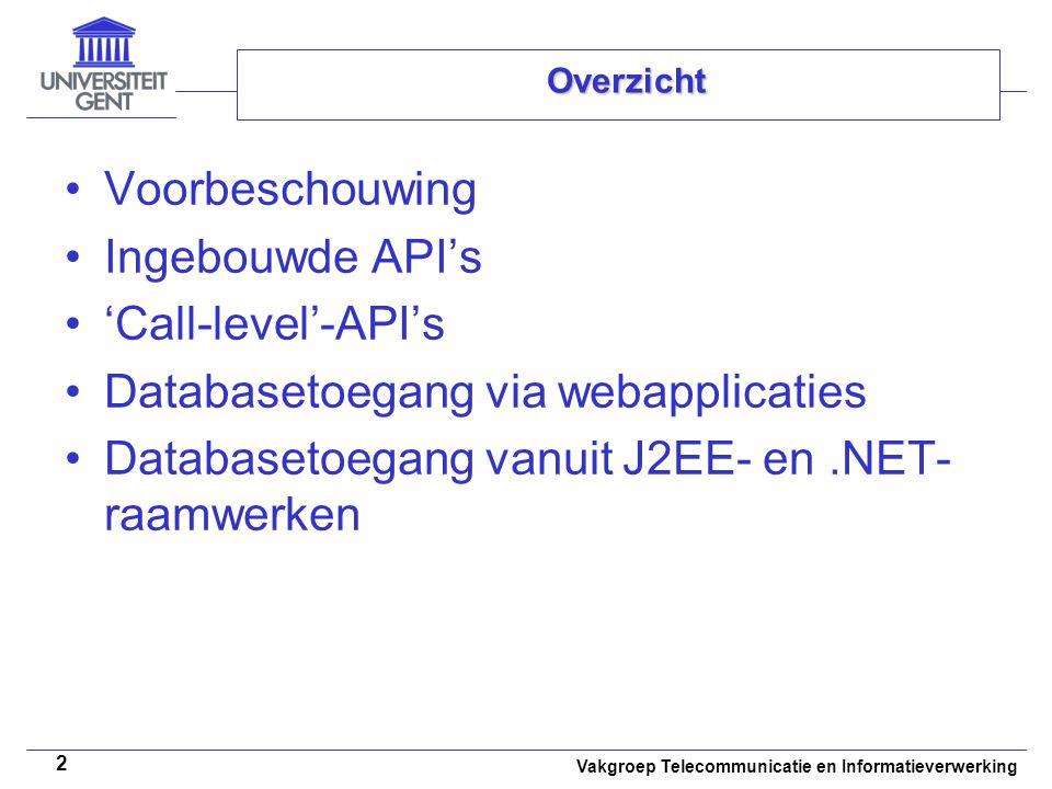 Vakgroep Telecommunicatie en Informatieverwerking 2 Overzicht Voorbeschouwing Ingebouwde API's 'Call-level'-API's Databasetoegang via webapplicaties Databasetoegang vanuit J2EE- en.NET- raamwerken