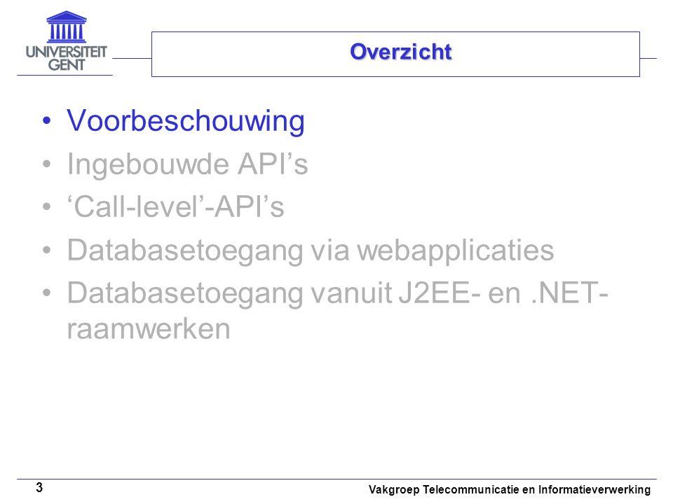 Vakgroep Telecommunicatie en Informatieverwerking 3 Overzicht Voorbeschouwing Ingebouwde API's 'Call-level'-API's Databasetoegang via webapplicaties Databasetoegang vanuit J2EE- en.NET- raamwerken
