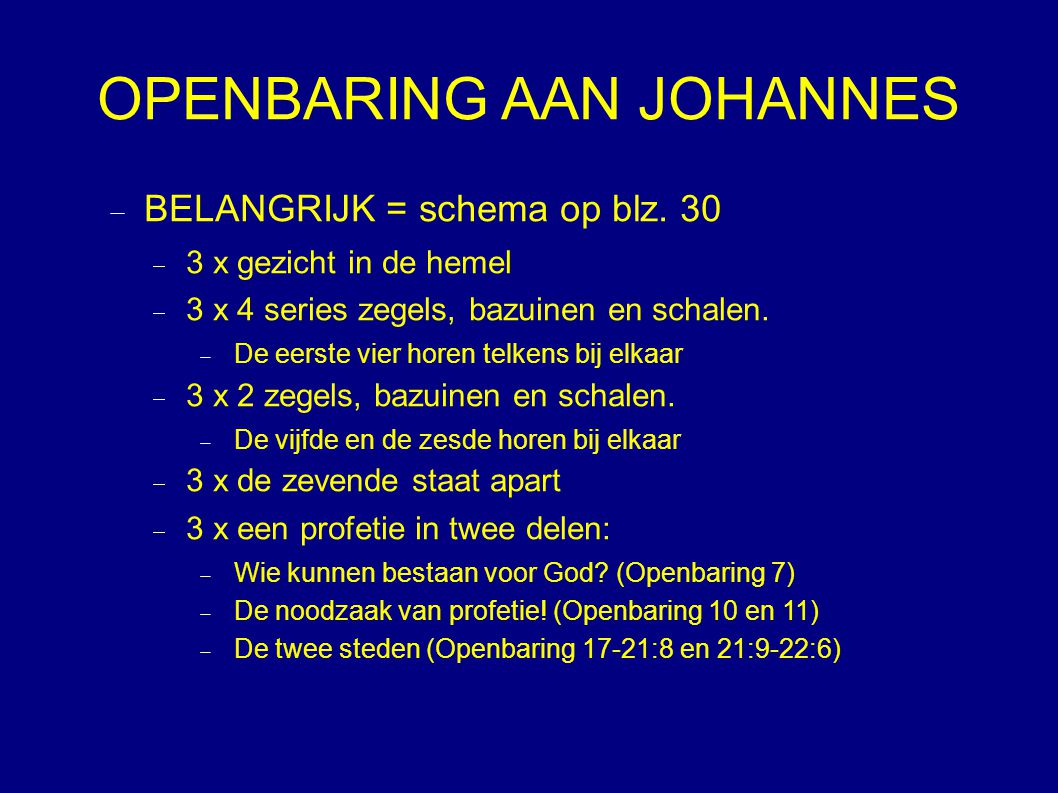 OPENBARING AAN JOHANNES  BELANGRIJK = schema op blz.