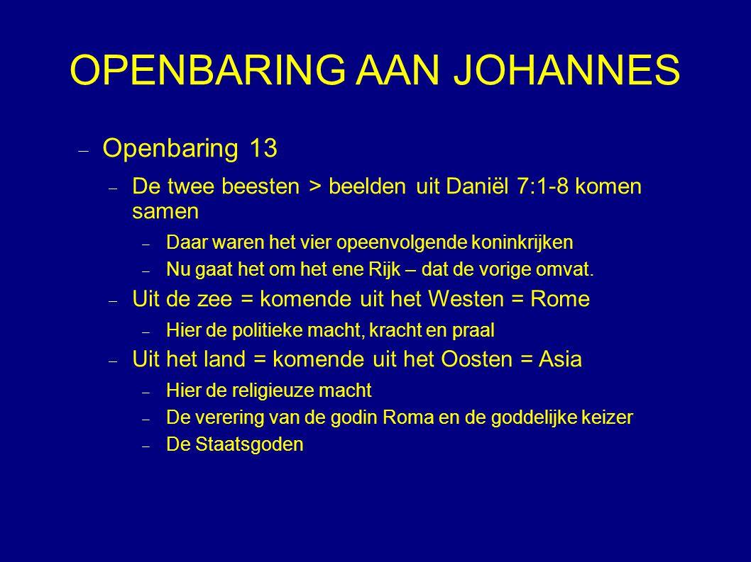 OPENBARING AAN JOHANNES  Openbaring 13  De twee beesten > beelden uit Daniël 7:1-8 komen samen  Daar waren het vier opeenvolgende koninkrijken  Nu gaat het om het ene Rijk – dat de vorige omvat.