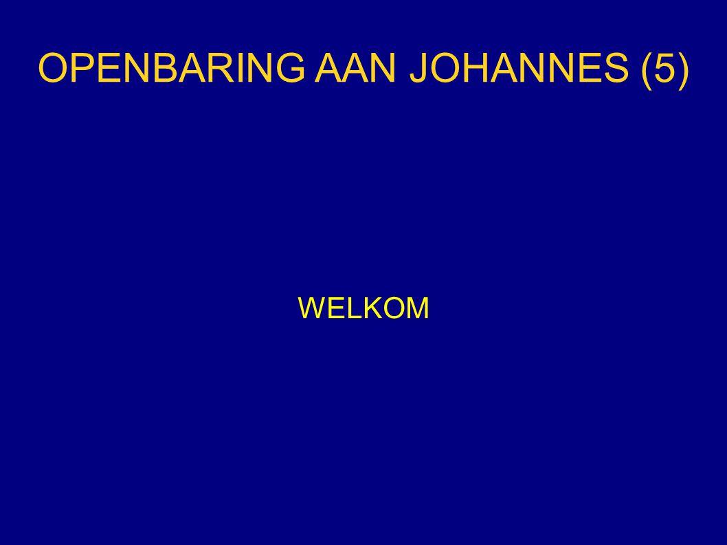 OPENBARING AAN JOHANNES (5) WELKOM