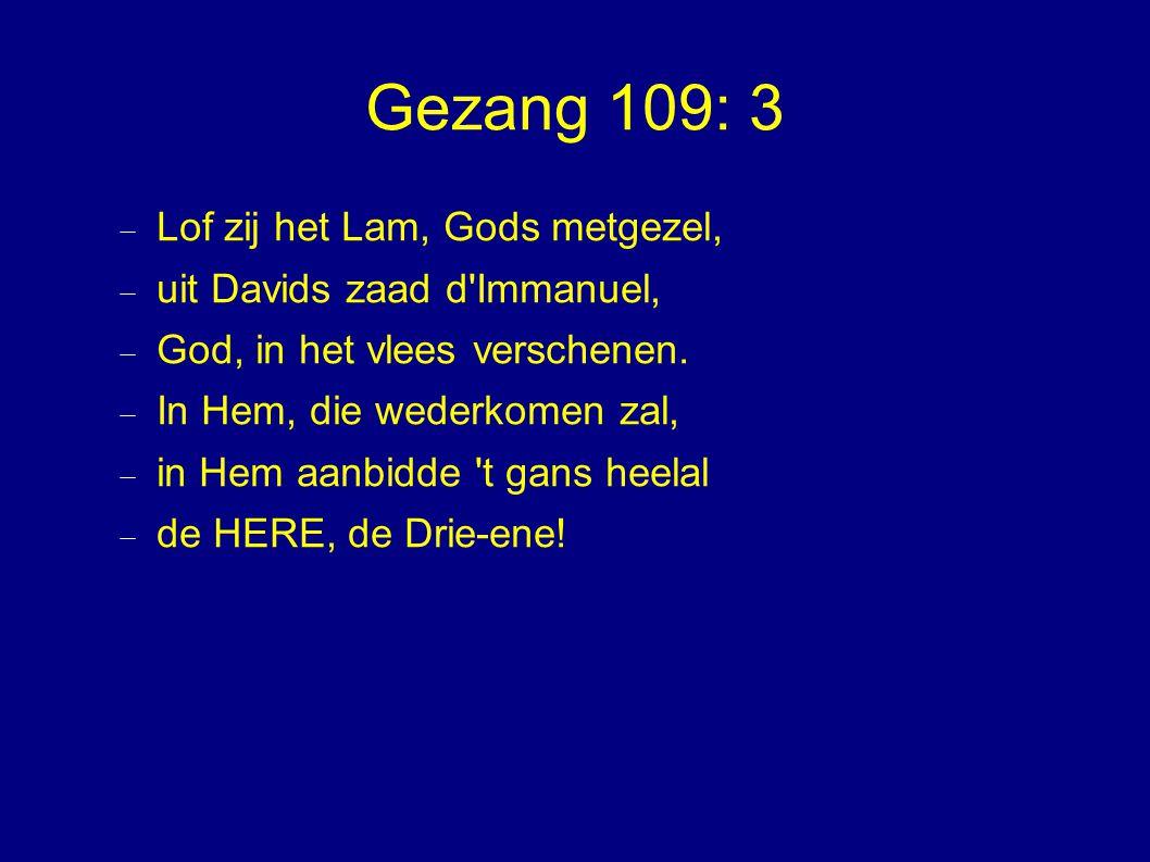 Gezang 109: 3  Lof zij het Lam, Gods metgezel,  uit Davids zaad d Immanuel,  God, in het vlees verschenen.