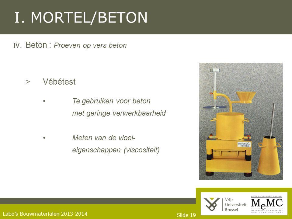 Slide 19 Labo's Bouwmaterialen 2013-2014 I. MORTEL/BETON iv.Beton : Proeven op vers beton >Vébétest Te gebruiken voor beton met geringe verwerkbaarhei