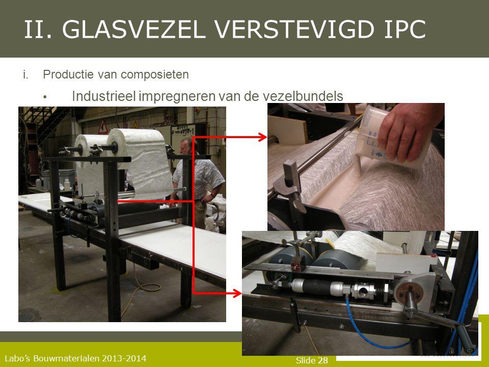 Slide 28 Labo's Bouwmaterialen 2013-2014 II. GLASVEZEL VERSTEVIGD IPC i.Productie van composieten Industrieel impregneren van de vezelbundels