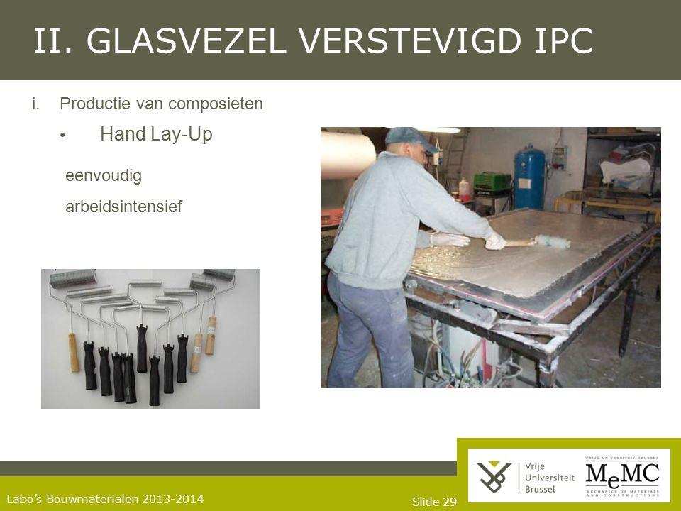 Slide 29 Labo's Bouwmaterialen 2013-2014 II. GLASVEZEL VERSTEVIGD IPC i.Productie van composieten Hand Lay-Up eenvoudig arbeidsintensief