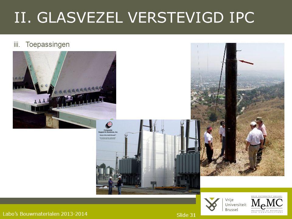 Slide 31 Labo's Bouwmaterialen 2013-2014 II. GLASVEZEL VERSTEVIGD IPC iii.Toepassingen