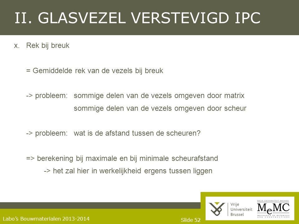 Slide 52 Labo's Bouwmaterialen 2013-2014 II. GLASVEZEL VERSTEVIGD IPC x.Rek bij breuk = Gemiddelde rek van de vezels bij breuk -> probleem: sommige de