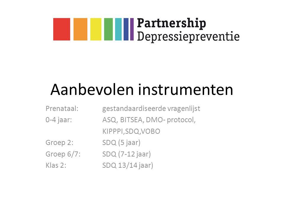Aanbevolen instrumenten Prenataal:gestandaardiseerde vragenlijst 0-4 jaar:ASQ, BITSEA, DMO- protocol, KIPPPI,SDQ,VOBO Groep 2:SDQ (5 jaar) Groep 6/7:S
