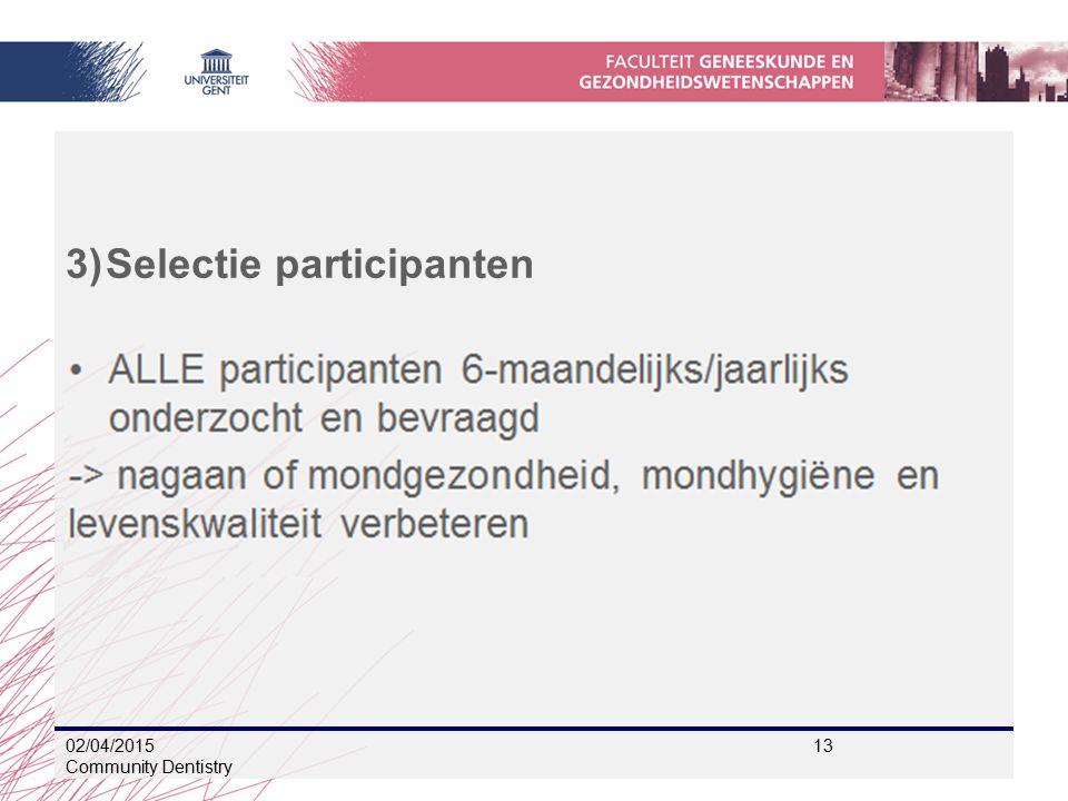 3)Selectie participanten 02/04/2015 13 Community Dentistry