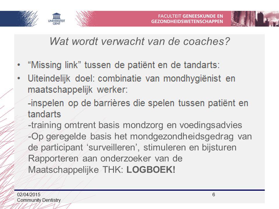 Wat wordt verwacht van de coaches? 02/04/2015 6 Community Dentistry -training omtrent basis mondzorg en voedingsadvies -Op geregelde basis het mondgez