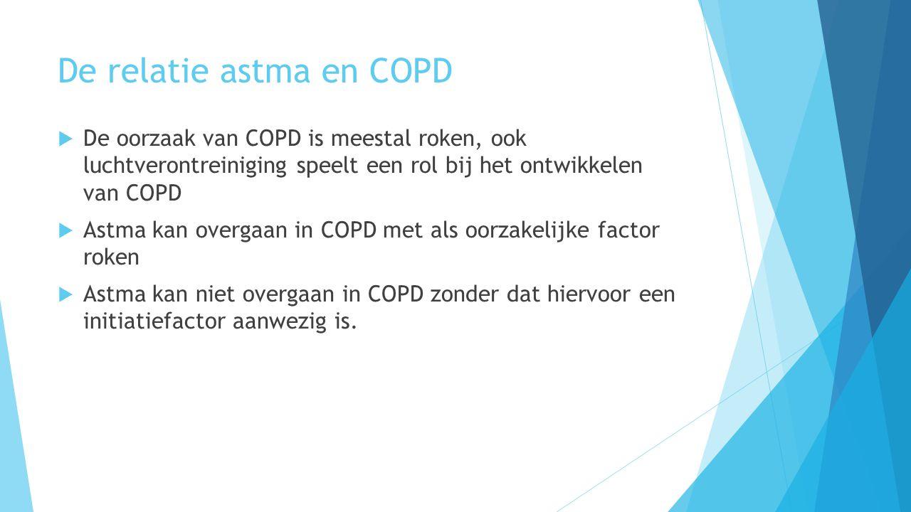De relatie astma en COPD  De oorzaak van COPD is meestal roken, ook luchtverontreiniging speelt een rol bij het ontwikkelen van COPD  Astma kan overgaan in COPD met als oorzakelijke factor roken  Astma kan niet overgaan in COPD zonder dat hiervoor een initiatiefactor aanwezig is.