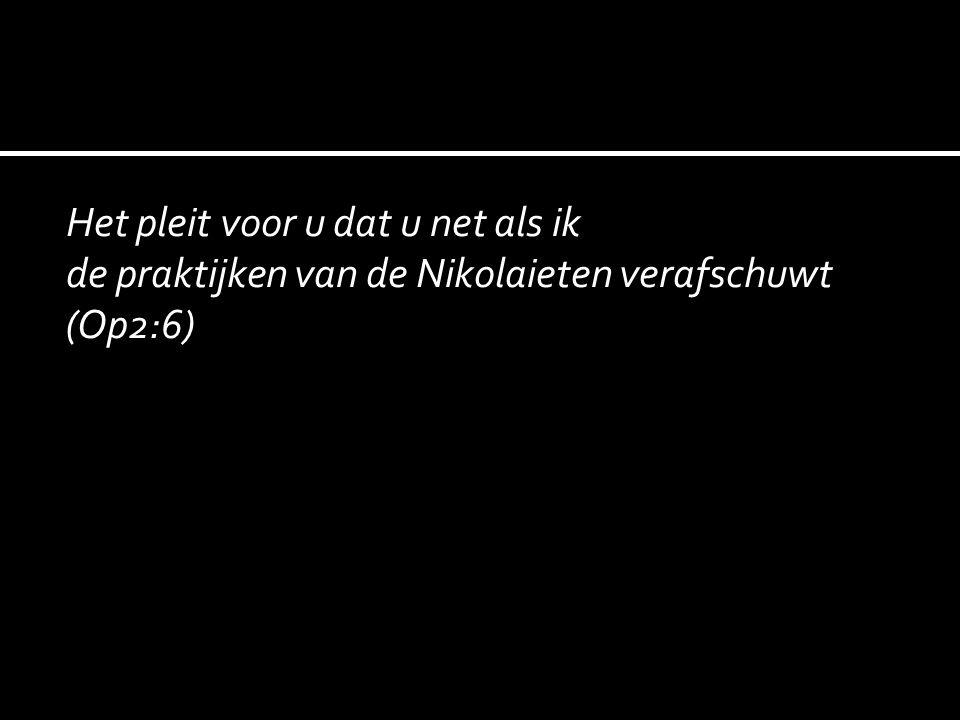 Het pleit voor u dat u net als ik de praktijken van de Nikolaieten verafschuwt (Op2:6)