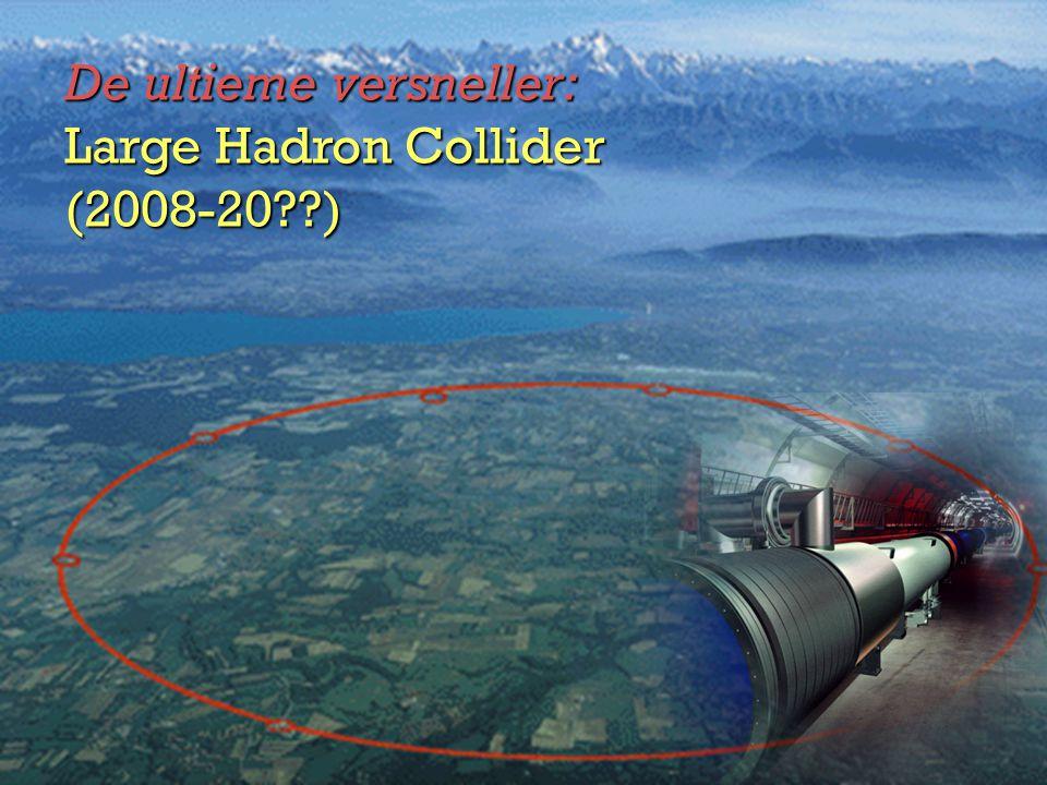 7 De ultieme versneller: Large Hadron Collider (2008-20 )