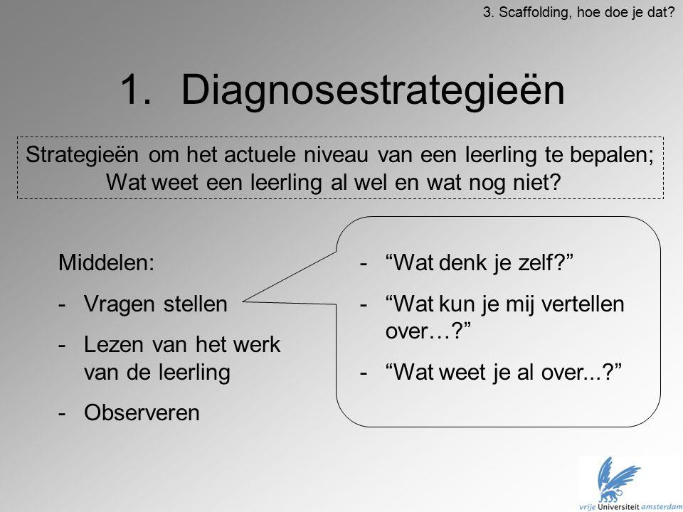 """1.Diagnosestrategieën Middelen: -Vragen stellen -Lezen van het werk van de leerling -Observeren -""""Wat denk je zelf?"""" -""""Wat kun je mij vertellen over…?"""