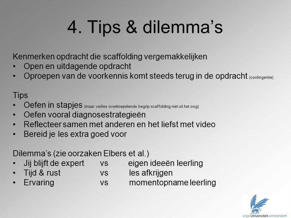 4. Tips & dilemma's Kenmerken opdracht die scaffolding vergemakkelijken Open en uitdagende opdracht Oproepen van de voorkennis komt steeds terug in de
