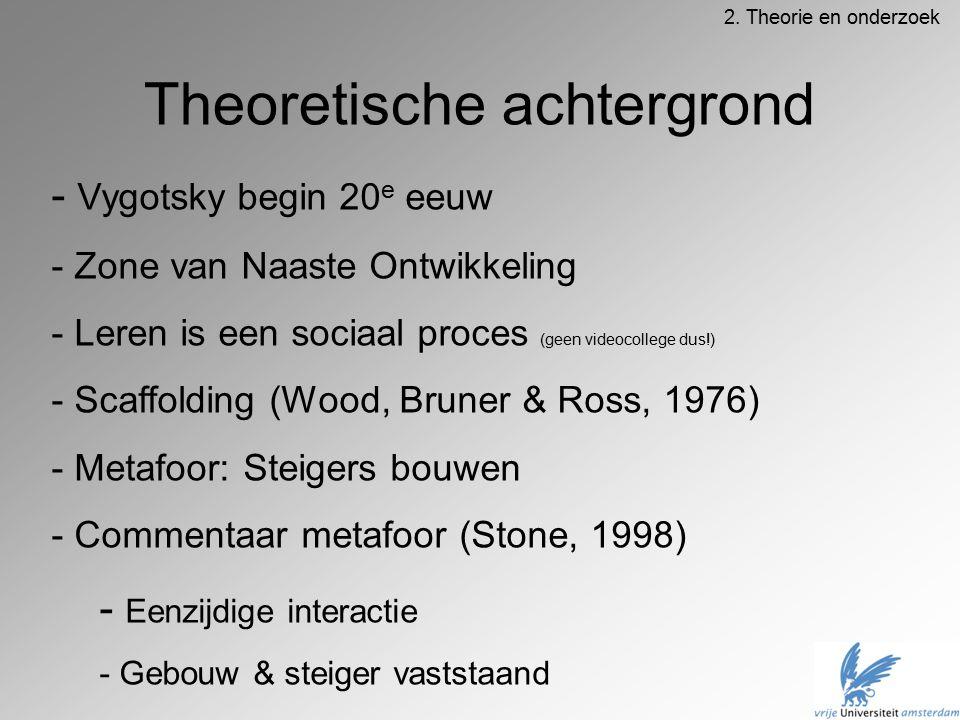 Theoretische achtergrond - Vygotsky begin 20 e eeuw - Zone van Naaste Ontwikkeling - Leren is een sociaal proces (geen videocollege dus!) - Scaffoldin