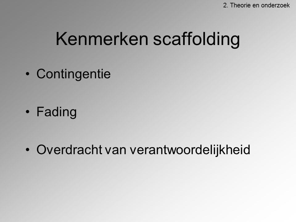 Kenmerken scaffolding Contingentie Fading Overdracht van verantwoordelijkheid 2.