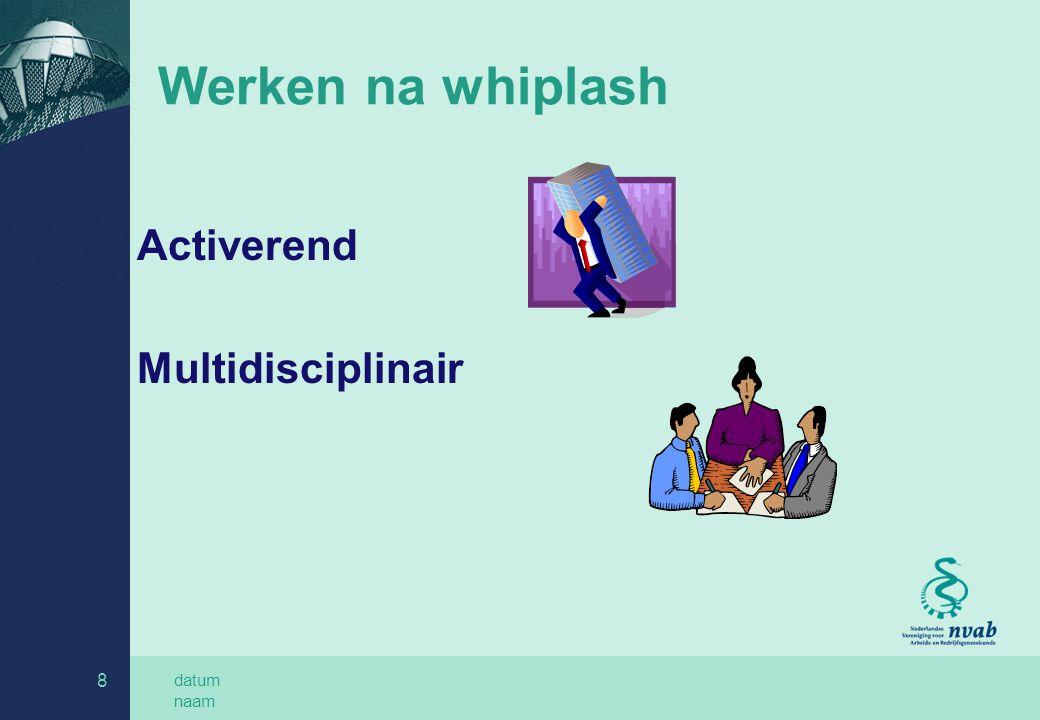 datum naam 9 Begeleiding, gebaseerd op de richtlijn, van mensen met whiplash door de bedrijfsarts is een halszaak!