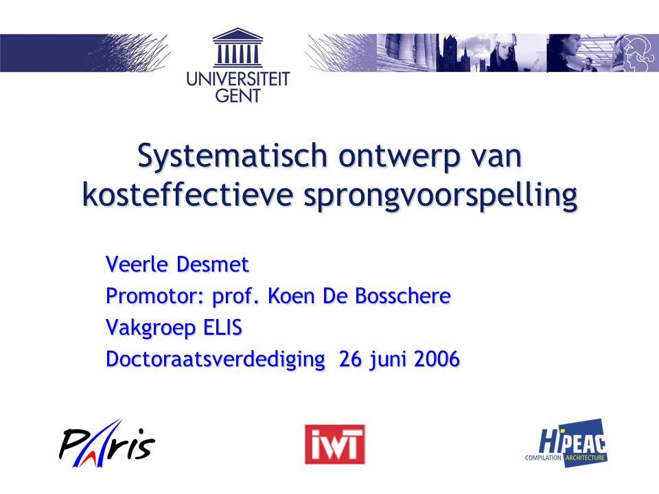 Systematisch ontwerp van kosteffectieve sprongvoorspelling Veerle Desmet Promotor: prof.