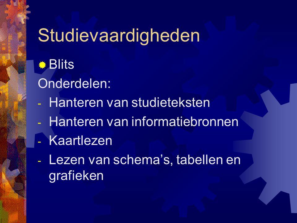 Studievaardigheden  Blits Onderdelen: - Hanteren van studieteksten - Hanteren van informatiebronnen - Kaartlezen - Lezen van schema's, tabellen en gr