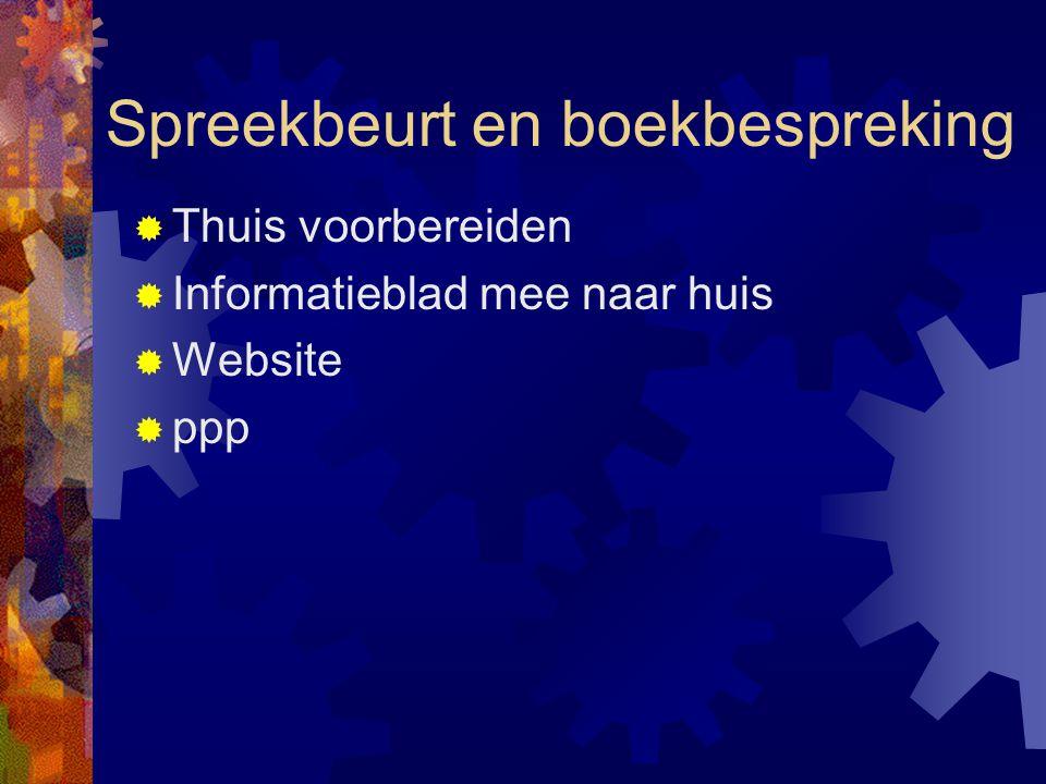 Spreekbeurt en boekbespreking  Thuis voorbereiden  Informatieblad mee naar huis  Website  ppp