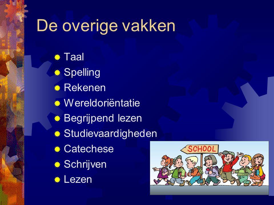 De overige vakken  Taal  Spelling  Rekenen  Wereldoriëntatie  Begrijpend lezen  Studievaardigheden  Catechese  Schrijven  Lezen