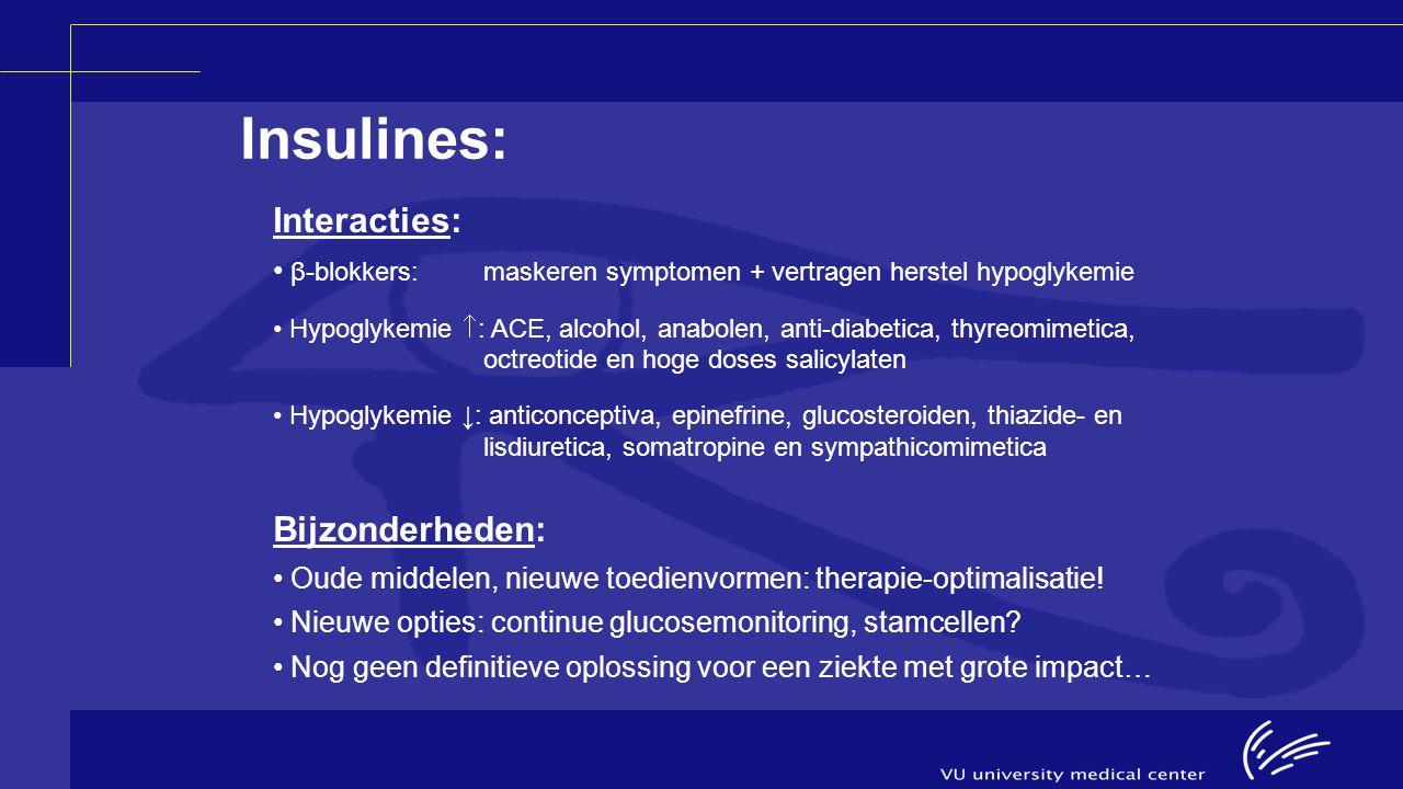 Interacties: β-blokkers:maskeren symptomen + vertragen herstel hypoglykemie Hypoglykemie  : ACE, alcohol, anabolen, anti-diabetica, thyreomimetica, o