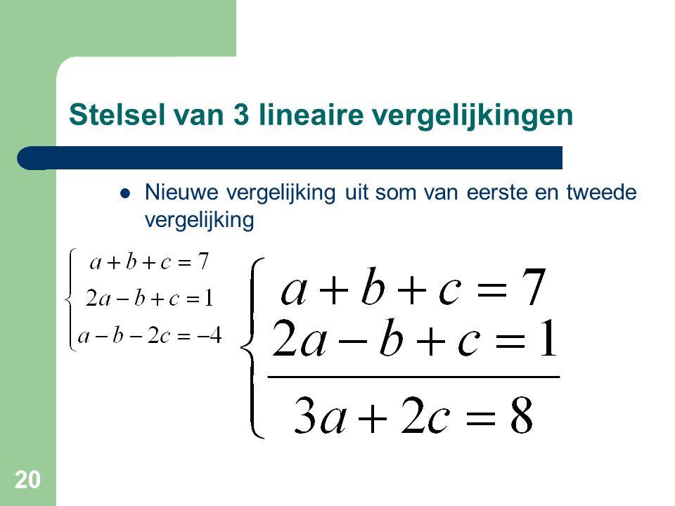 20 Stelsel van 3 lineaire vergelijkingen Nieuwe vergelijking uit som van eerste en tweede vergelijking