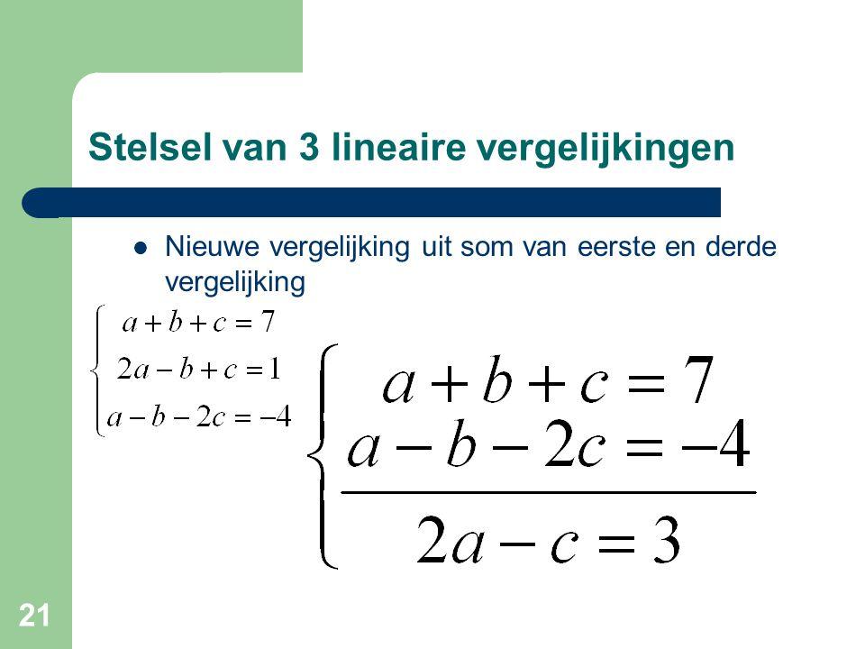 21 Stelsel van 3 lineaire vergelijkingen Nieuwe vergelijking uit som van eerste en derde vergelijking