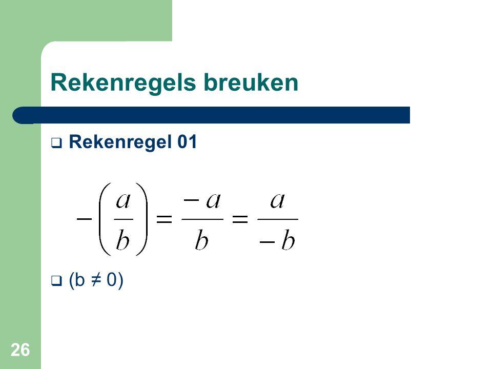 26 Rekenregels breuken  Rekenregel 01  (b ≠ 0)