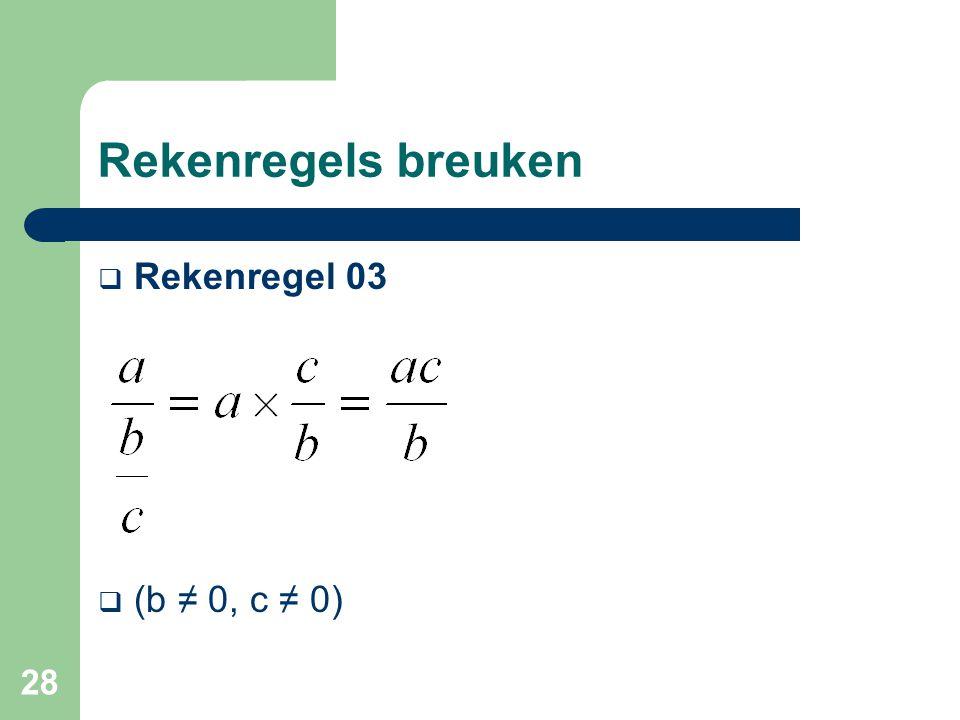 28 Rekenregels breuken  Rekenregel 03  (b ≠ 0, c ≠ 0)
