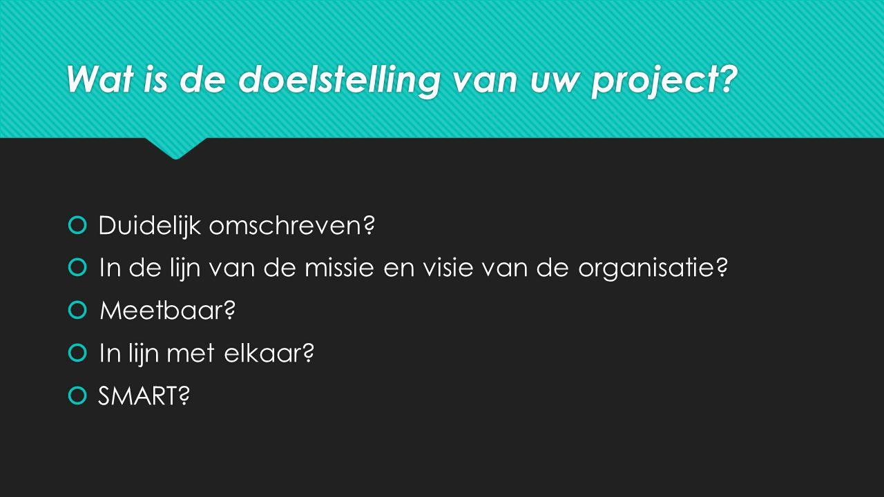 Wat is de doelstelling van uw project.  Duidelijk omschreven.