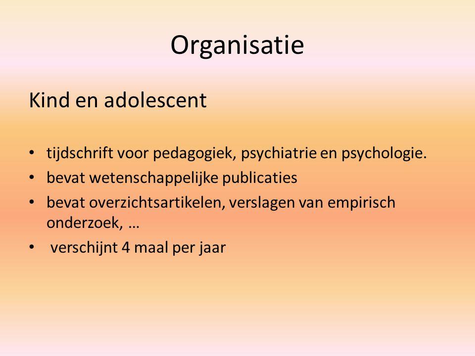 Organisatie Kind en adolescent tijdschrift voor pedagogiek, psychiatrie en psychologie.