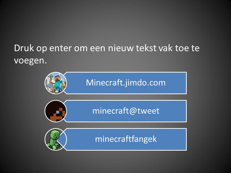 Druk op enter om een nieuw tekst vak toe te voegen. Minecraft.jimdo.com minecraft@tweet minecraftfangek