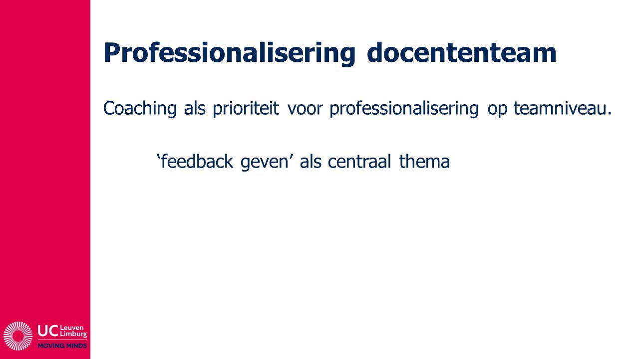 Professionalisering docententeam Coaching als prioriteit voor professionalisering op teamniveau. 'feedback geven' als centraal thema