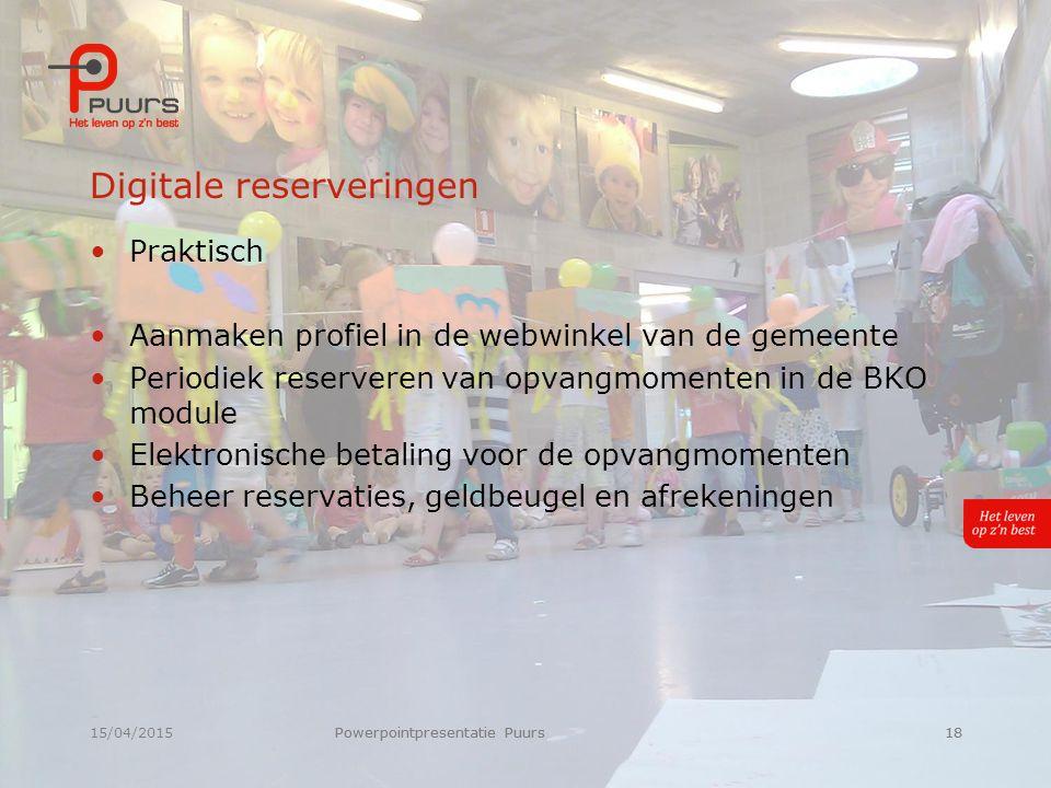 15/04/2015Powerpointpresentatie Puurs18 Digitale reserveringen Praktisch Aanmaken profiel in de webwinkel van de gemeente Periodiek reserveren van opv