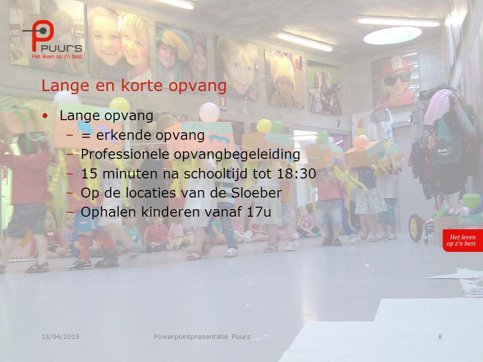 15/04/2015Powerpointpresentatie Puurs8 Lange en korte opvang Lange opvang –= erkende opvang –Professionele opvangbegeleiding –15 minuten na schooltijd