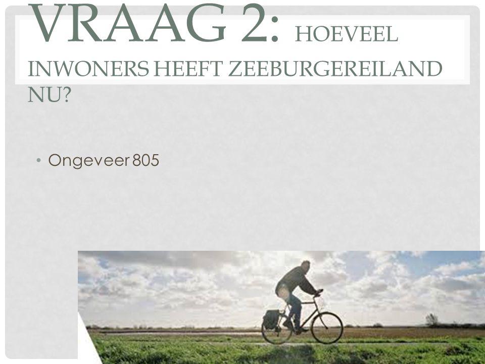 VRAAG 2: HOEVEEL INWONERS HEEFT ZEEBURGEREILAND NU? Ongeveer 805