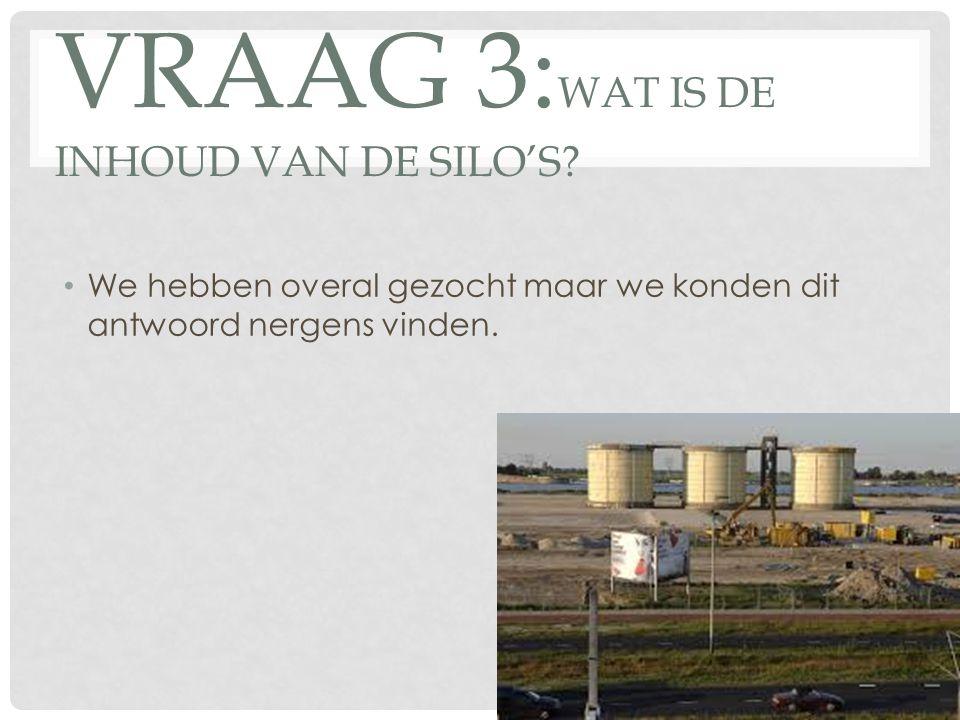 VRAAG 3: WAT IS DE INHOUD VAN DE SILO'S? We hebben overal gezocht maar we konden dit antwoord nergens vinden.