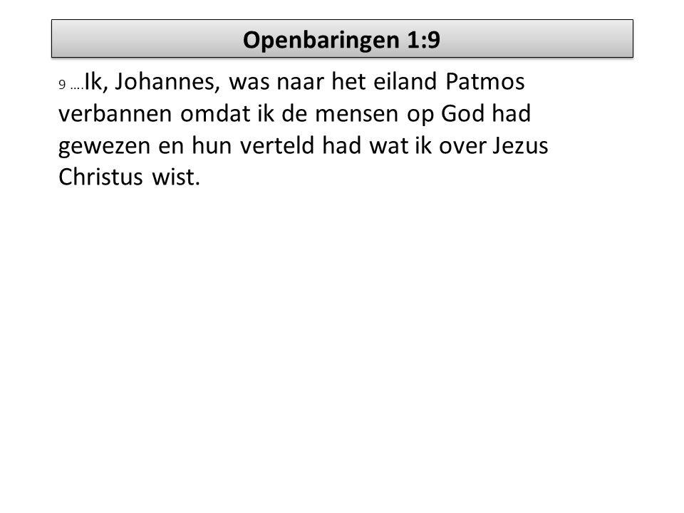 Openbaringen 1:9 9 …. Ik, Johannes, was naar het eiland Patmos verbannen omdat ik de mensen op God had gewezen en hun verteld had wat ik over Jezus Ch