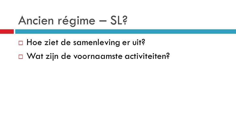 Ancien régime – SL?  Hoe ziet de samenleving er uit?  Wat zijn de voornaamste activiteiten?