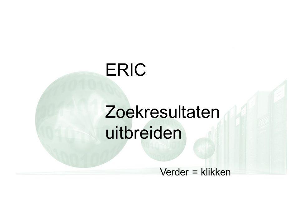 ERIC Zoekresultaten uitbreiden Verder = klikken