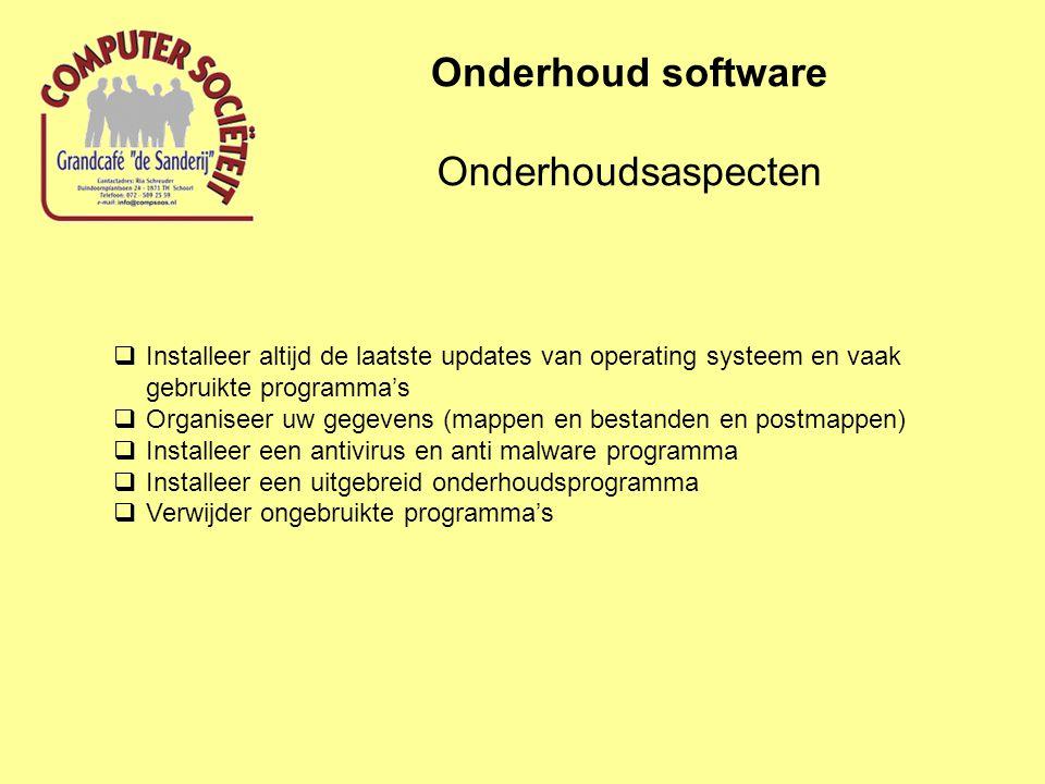 Onderhoudsaspecten Onderhoud software  Installeer altijd de laatste updates van operating systeem en vaak gebruikte programma's  Organiseer uw gegevens (mappen en bestanden en postmappen)  Installeer een antivirus en anti malware programma  Installeer een uitgebreid onderhoudsprogramma  Verwijder ongebruikte programma's