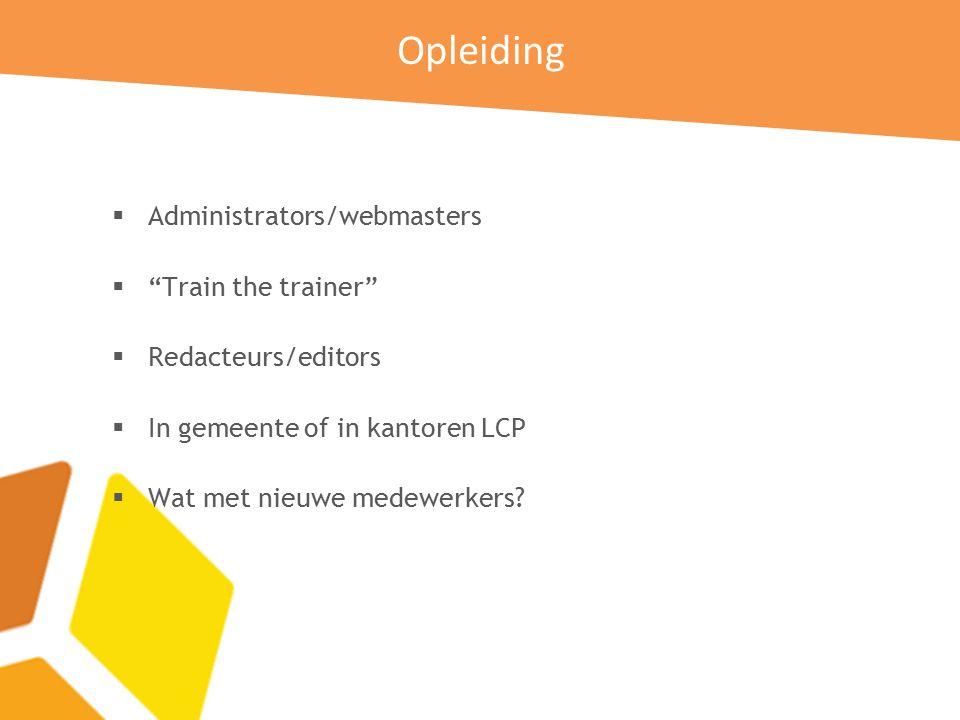 Opleiding  Administrators/webmasters  Train the trainer  Redacteurs/editors  In gemeente of in kantoren LCP  Wat met nieuwe medewerkers